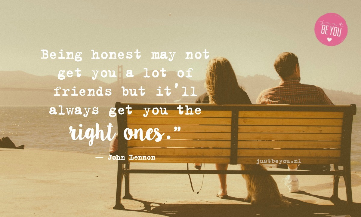 "Being honest may not get you a lot of friends but it'll always get you the right ones."" ― John Lennon"