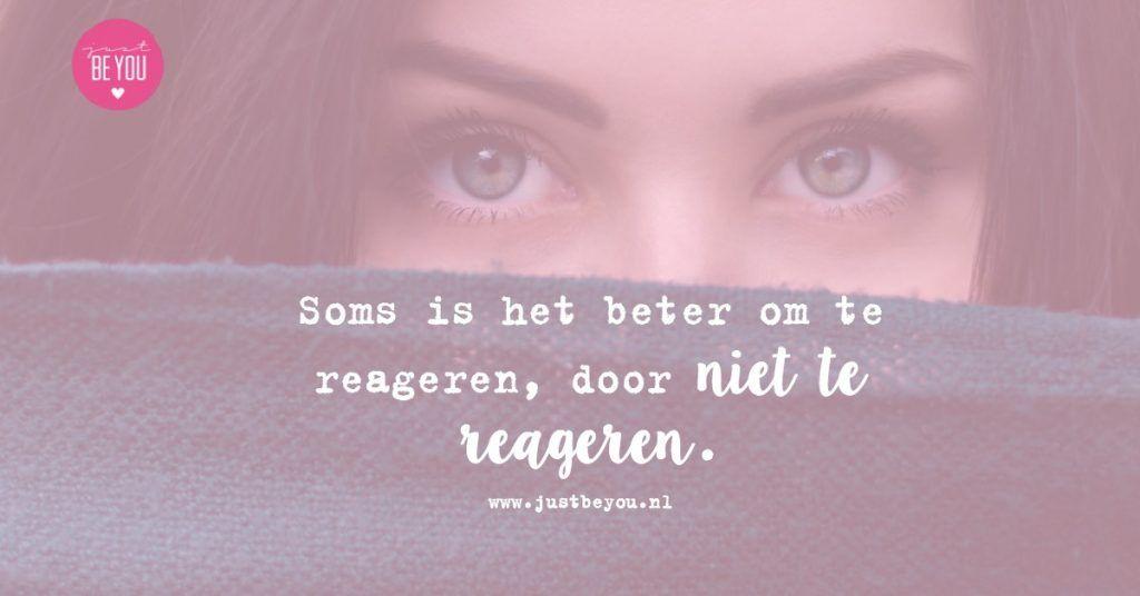 Soms is het beter om te reageren, door niet te reageren.Soms is het beter om te reageren, door niet te reageren.