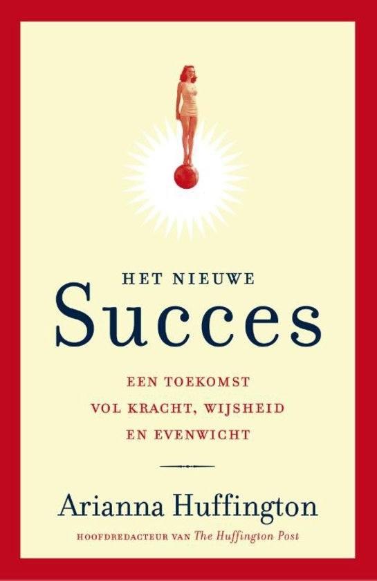 Het nieuwe succes een toekomst vol kracht, wijsheid en evenwicht Arianna Huffington