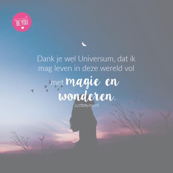 Dank je wel Universum, dat ik mag leven in deze wereld vol met magie en wonderen.