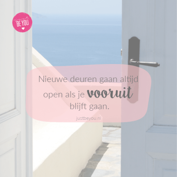 Nieuwe deuren gaan altijd open als je vooruit blijft gaan.