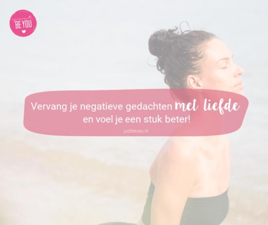 Vervang je negatieve gedachten met liefde en voel je een stuk beter!