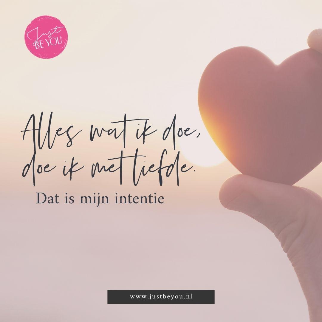 Alles wat ik doe, doe ik met liefde. Dat is mijn intentie.