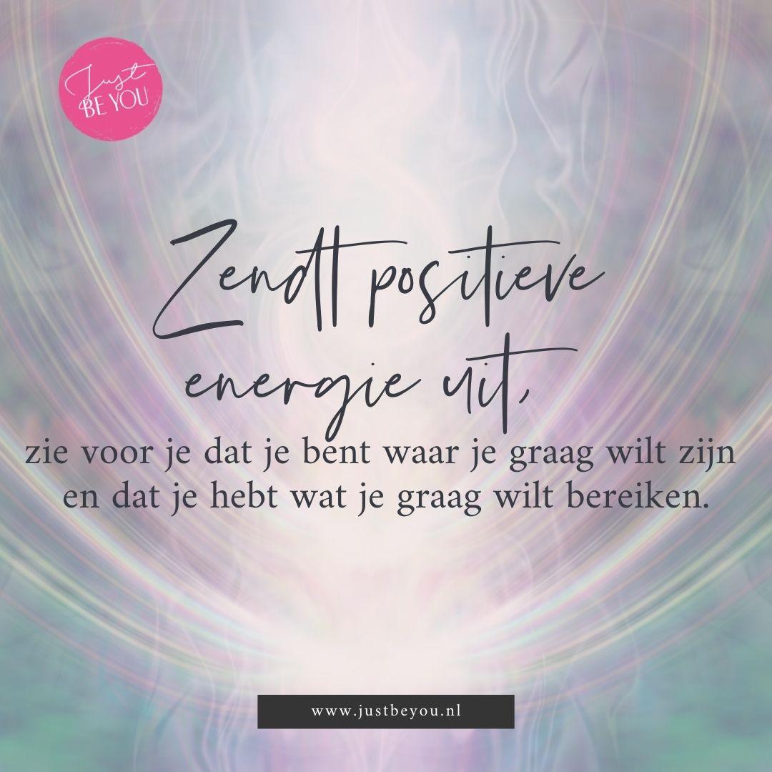 Zendt positieve energie uit, zie voor je dat je bent waar je graag wilt zijn en dat je hebt wat je graag wilt bereiken