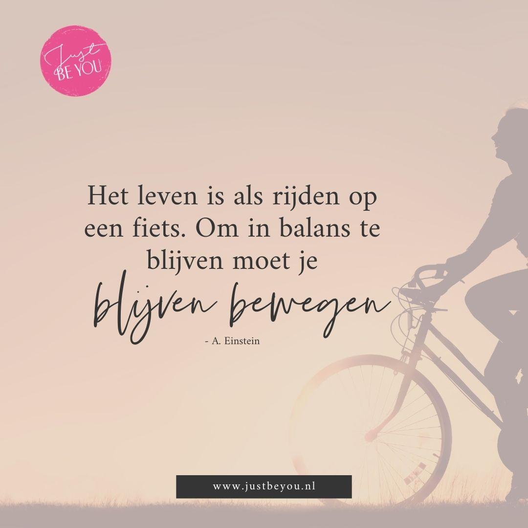 Het leven is als rijden op een fiets. Om in balans te blijven moet je blijven bewegen