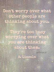 maak je niet druk wat een ander van je denkt